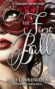 The First Ball: A Charming Short Story (The Never Lands Saga)