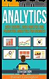 Analytics: Data Science, Data Analysis and Predictive Analytics for Business (Predictive Analytics, Big Data Analytics, Data Analytics,Business Analytics, ... Statistical Analysis) (English Edition)