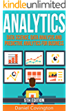 Analytics: Data Science, Data Analysis and Predictive Analytics for Business (Algorithms, Business Intelligence, Statistical Analysis, Decision Analysis, Business Analytics, Data Mining, Big Data)