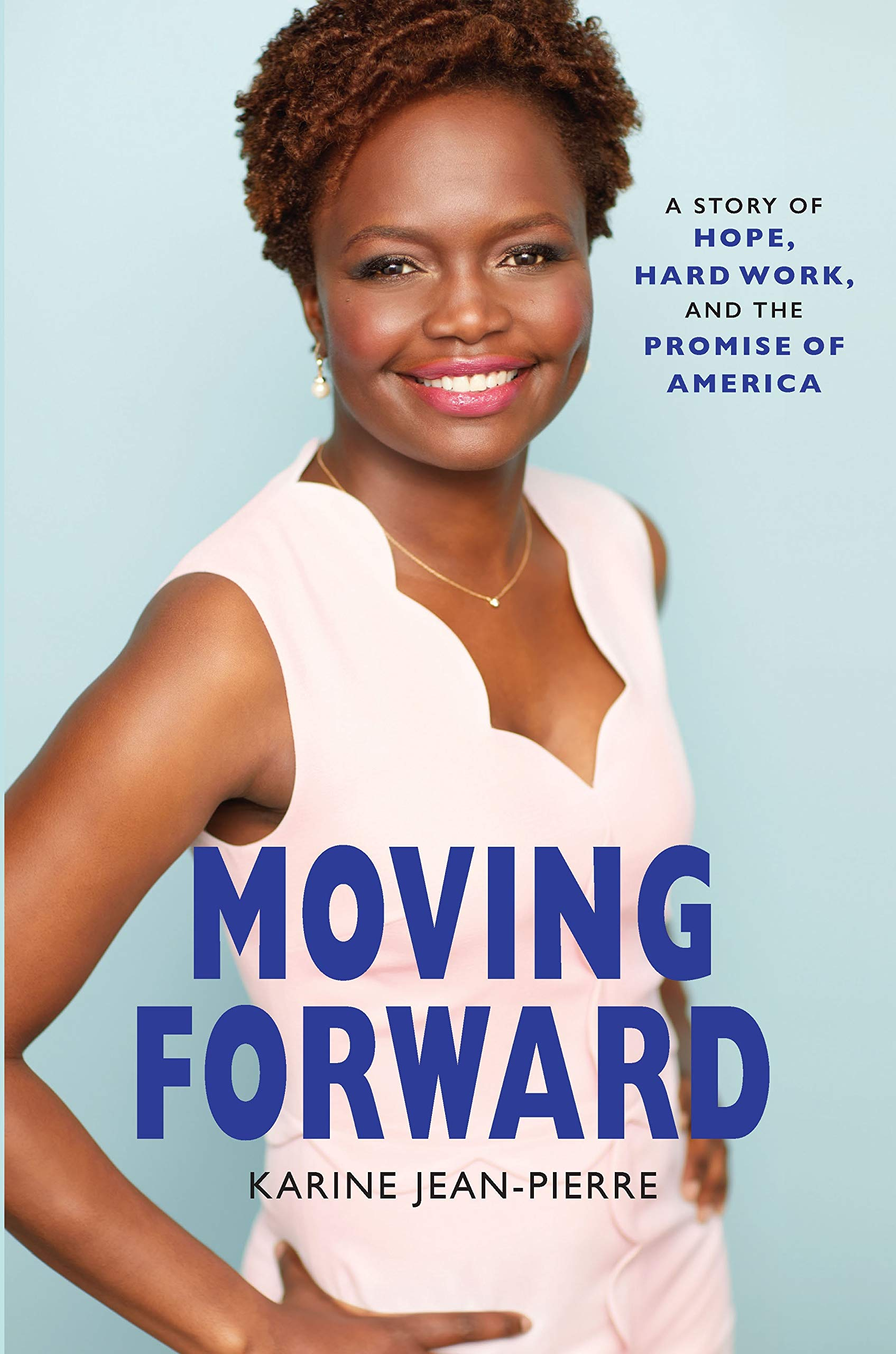 Moving Forward: A Story of Hope, Hard Work, and the Promise of America by Karine Jean-Pierre