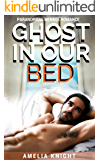 Ghost in Our Bed: Paranormal Menage Romance