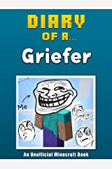 Diary of a Griefer [An Unofficial Minecraft Book] (Crafty Tales Book 17) Kindle Edition