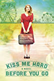 Kiss Me Hard Before You Go (Hearts of Haines Book 1)