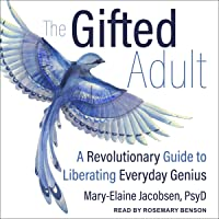 The Gifted Adult: A Revolutionary Guide for Liberating Everyday Genius