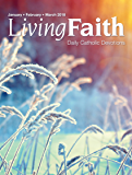 Living Faith - Daily Catholic Devotions, Volume 33 Number 4 - 2018 January, February, March (English Edition)