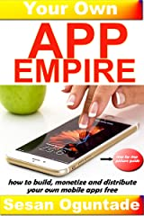 Your Own App Empire : How to build apps, monetize and distribute your own mobile apps Free (a step by step picture guide) Kindle Edition