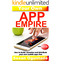 Your Own App Empire : How to build apps, monetize and distribute your own mobile apps Free (a step by step picture guide) (English Edition)