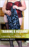 Training a Husband: Learning to Please Her (Husband Trainers Book 3)
