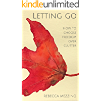 Letting Go: How to choose freedom over clutter