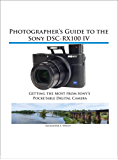 Photographer's Guide to the Sony DSC-RX100 IV: Getting the Most from Sony's Pocketable Digital Camera (English Edition)