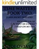 TIME WASTERS Book Two Super Short Preludes  Kids Are Gross  Is That An Eyeball?  I Peed On My Tail