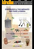 Costruisci il tuo impianto per fare la birra: I materiali, i componenti, le soluzioni più semplici per realizzare  il proprio impianto