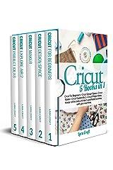 Cricut : 5 Books in 1: Cricut For Beginners + Cricut Design Space + Cricut Maker + Cricut Explore Air 2 + Cricut Project Ideas. Master all the tools and start a profitable business with your machines Kindle Edition