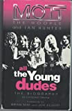 All the Young Dudes: Mott the Hoople and Ian Hunter: The Official Biography