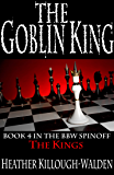The Goblin King (The Kings Book 4)