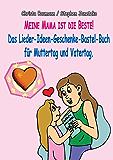 Meine Mama ist die Beste: Das Lieder-Ideen-Geschenke-Bastel-Buch für Muttertag und Vatertag