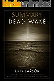 Summary: Dead Wake: The Last Crossing of the Lusitania by Erik Larson
