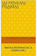 LAS PRIMERAS PALABRAS: BREVES HISTORIAS DE LA LITERATURA I (Spanish Edition) Kindle Edition
