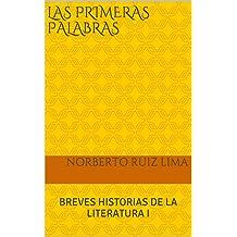LAS PRIMERAS PALABRAS: BREVES HISTORIAS DE LA LITERATURA I (Spanish Edition) Sep 10, 2014