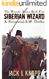 Siberian Wizard: A Paranormal, ESP Thriller (The Wizards Series Book 5)