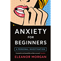 Anxiety for Beginners: A Personal Investigation (English Edition)