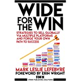 Wide for the Win: Strategies to Sell Globally via Multiple Platforms and Forge Your Own Path to Success (Stark Publishing Sol