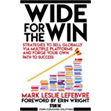 Wide for the Win: Strategies to Sell Globally via Multiple Platforms and Forge Your Own Path to Success (Stark…