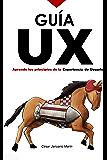 GUIA UX: Aprende los principios básicos de la Experiencia de Usuario