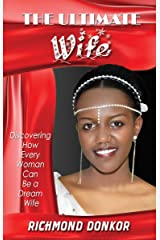 The Ultimate Wife: Discovering How Every Woman Can Be a Dream Wife Kindle Edition