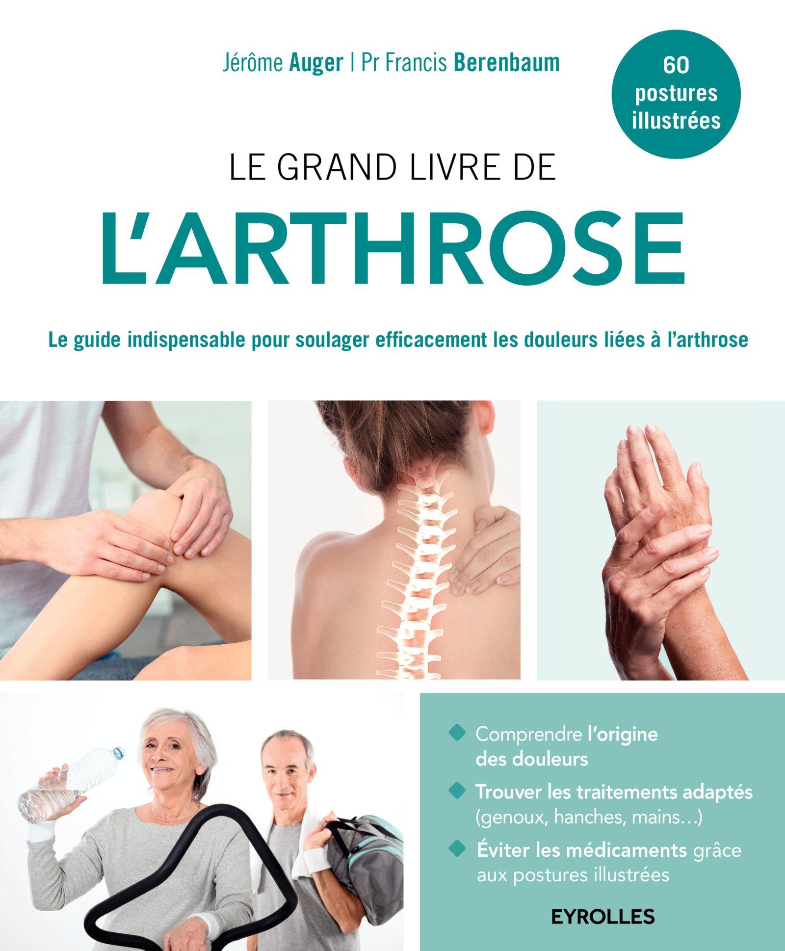 Le grand livre de l'arthrose : Le guide indispensable pour soulager efficacement les douleurs liées ...