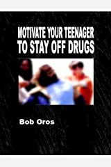 Motivate Your Teenager to Stay Off Drugs Kindle Edition