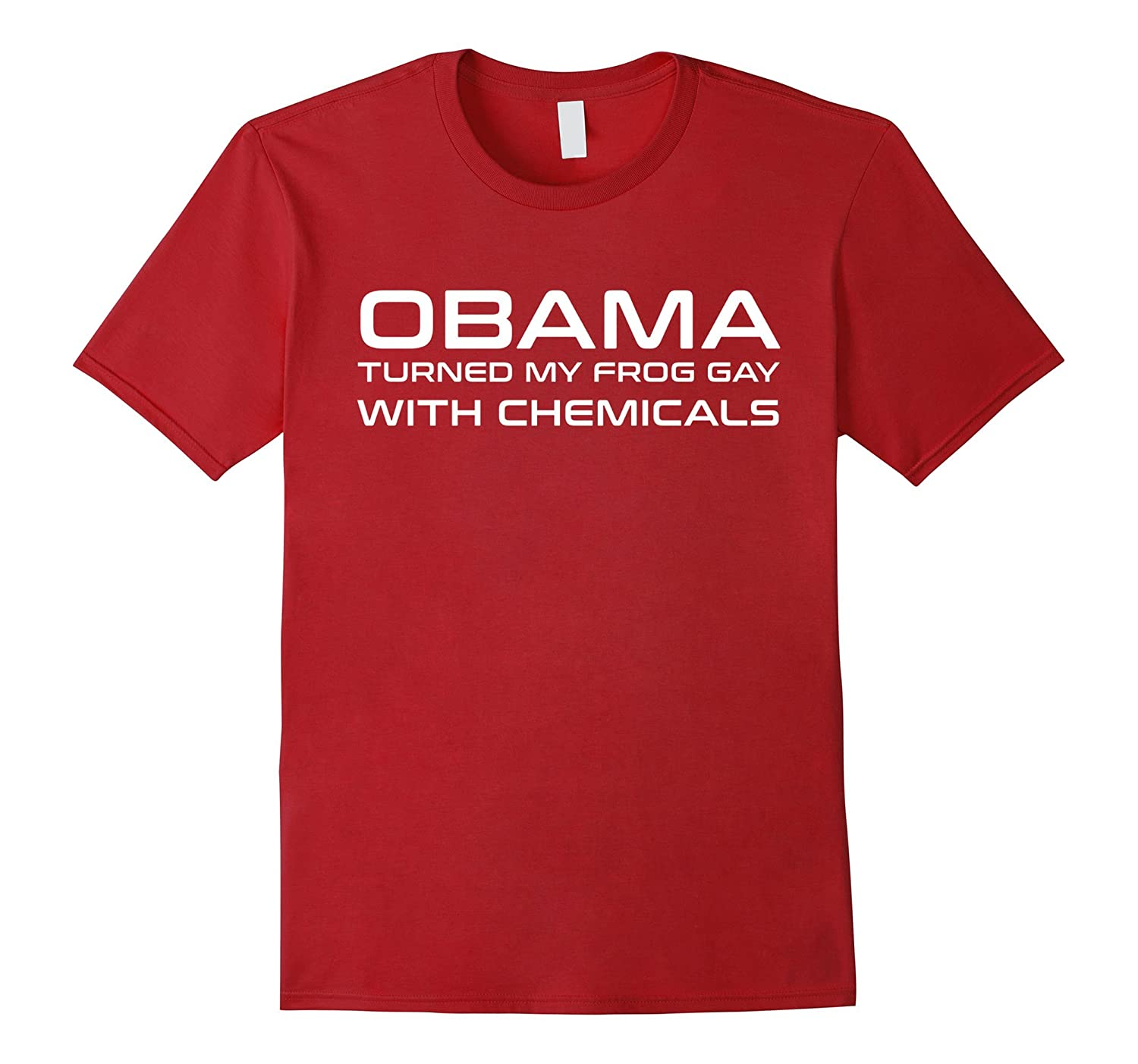 Obama Turned My Frog Gay With Chemicals T-Shirt Gift-CD