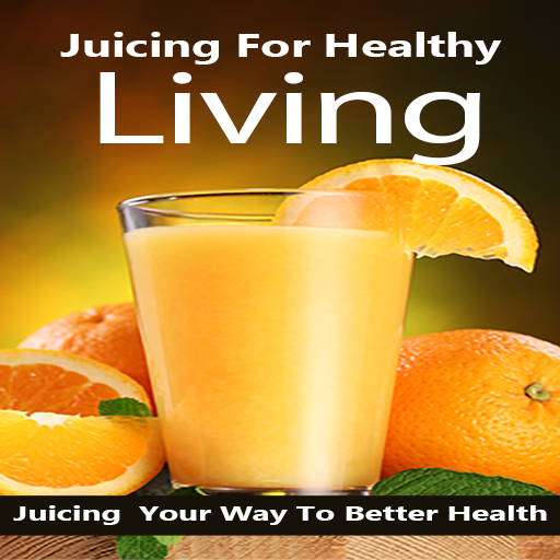 Juice Recipes For Health : Unleashing the Healing Power of Whole Fruits and Vegetables For Healing, Fat Loss, Detoxification And Disease Prevention