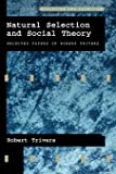 Natural Selection and Social Theory: Selected Papers of Robert Trivers (Evolution and Cognition)