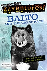 Balto and the Great Race (Totally True Adventures): How a Sled Dog Saved the Children of Nome Kindle Edition