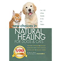 New Choices in Natural Healing for Dogs & Cats: Herbs, Acupressure, Massage, Homeopathy, Flower Essences, Natural Diets…