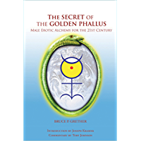 The Secret of the Golden Phallus: Male Erotic Alchemy for the 21st Century