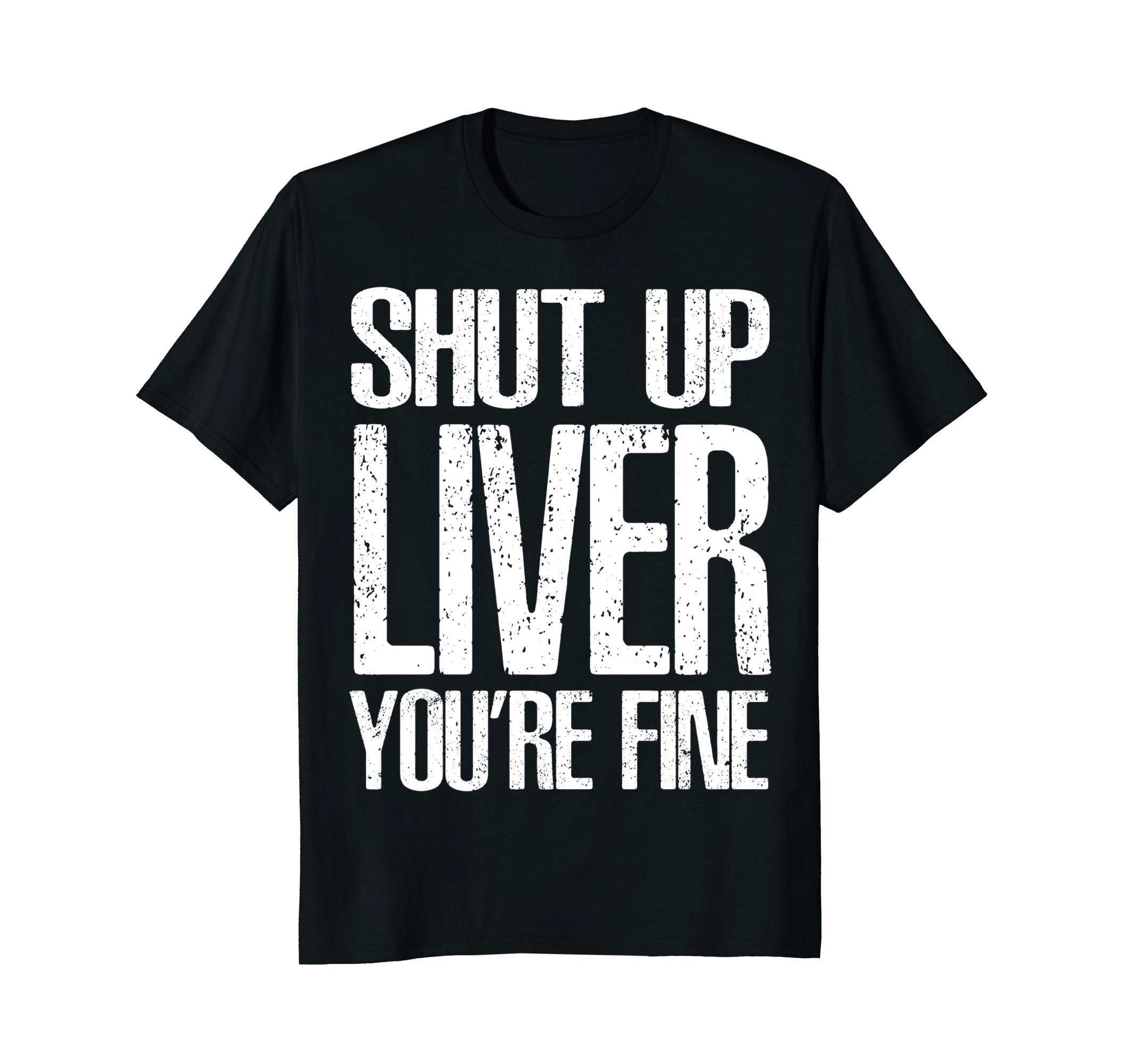 Mens Shut Up Liver Youre Fine T-Shirt Cool Drinking Gift 2XL Black