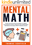 Mental Math: Tricks And Practical Strategies To Make Calculations Faster, Enhance Your Math Skills And Solve Everyday Math Problems Easily