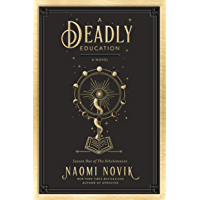 A Deadly Education: A Novel (The Scholomance Book 1)