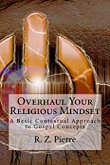 Overhaul Your Religious Mindset: A Basic Contextual Approach to Gospel Concepts Kindle Edition