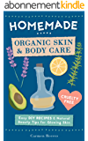 Homemade Organic Skin & Body Care: Easy DIY Recipes and Natural Beauty Tips for Glowing Skin (Body Butters, Essential Oils, Natural Makeup, Masks, Lotions, ... More - 100% Cruelty Free) (English Edition)