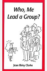 Who, Me Lead a Group? Kindle Edition