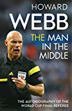 The Man in the Middle: The Autobiography of the World Cup Final Referee (English Edition)