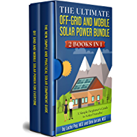 The Ultimate Off-Grid and Mobile Solar Power Bundle: 2 Books in 1: A Simple Beginner's Guide to Solar Paradise (English…
