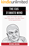 The Cus D'Amato Mind: Learn The Simple Secrets That Took Boxers Like Mike Tyson To Greatness (English Edition)