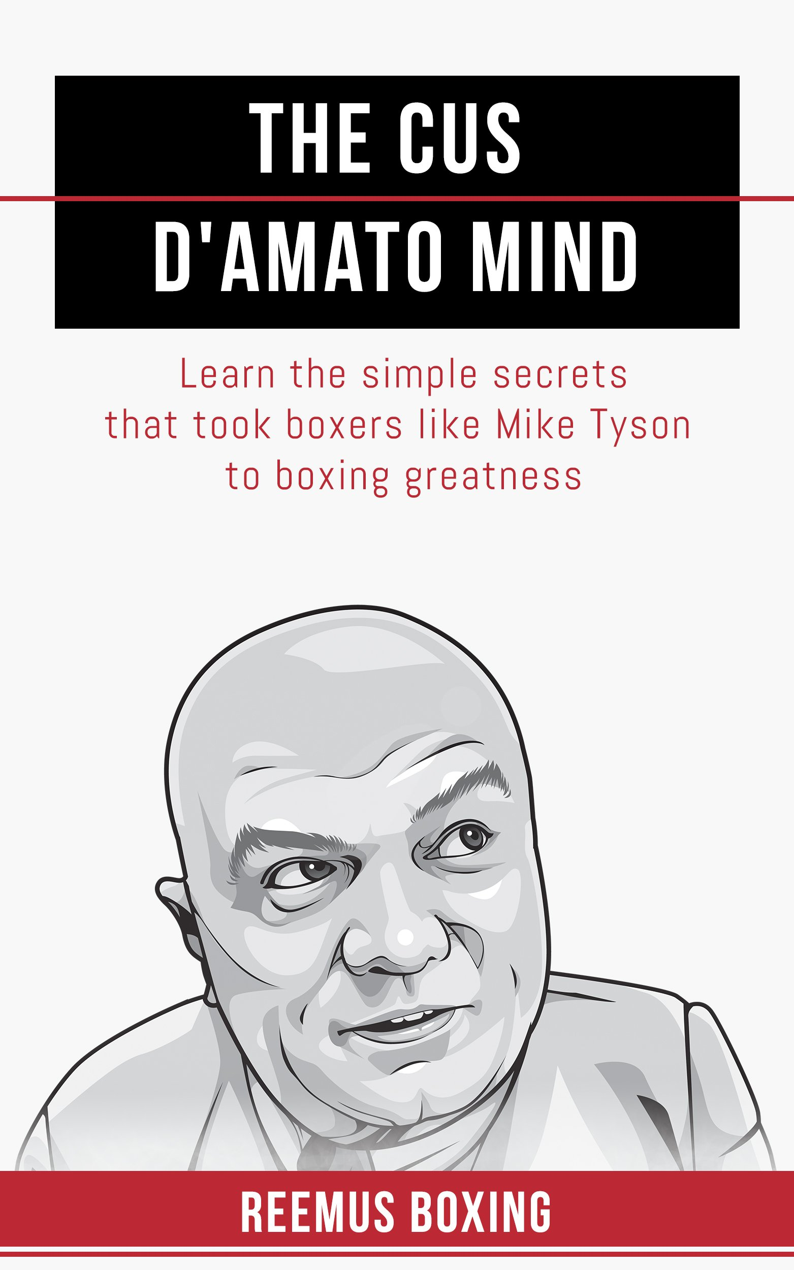 The Cus D'Amato Mind  Learn The Simple Secrets That Took Boxers Like Mike Tyson To Greatness  English Edition