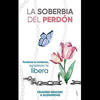 La Soberbia del Perdón: Perdonar te esclaviza, agradecer te libera
