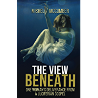 The View Beneath: One Woman's Deliverance from a Luciferian Gospel (English Edition)