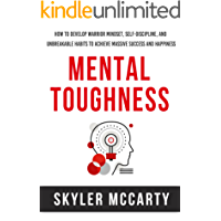 Mental Toughness: How to Develop Warrior Mindset, Self-Discipline and Unbreakable Habits to Achieve Massive Success and Happiness
